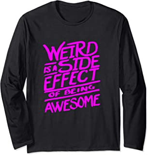 Weird is a Side Effect of being Awesome - Funny Humor Quote Long Sleeve T-Shirt