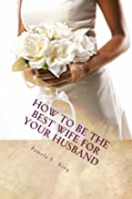 How to Be the Best Wife for YOUR Husband