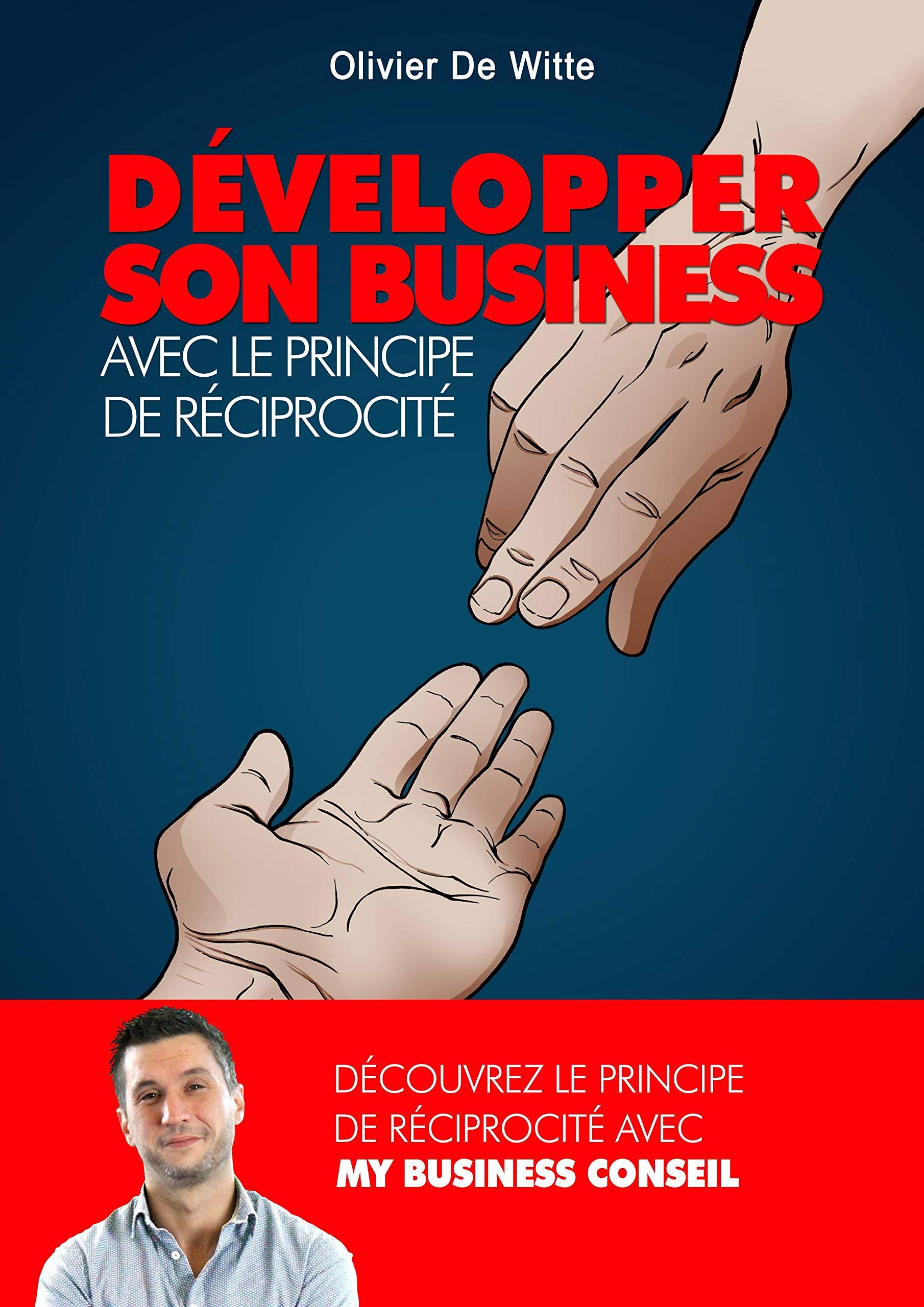 Développer son business avec le principe de réciprocité (French Edition)