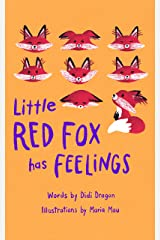 Little Red Fox has Feelings: A Book about Exploring Emotions Kindle Edition
