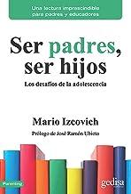 Ser padres, ser hijos: Los desafíos de la adolescencia (Parenting nº 110501) (Spanish Edition)
