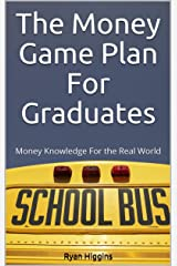 The Money Game Plan For Graduates: Money Knowledge For the Real World Kindle Edition