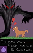 The Void and a Golden Retriever: Poems About Platonic Love (True Poetic Insight of a Pupcake)