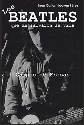 Los BEATLES que me salvaron la vida: Campos de Fresas (Spanish Edition)