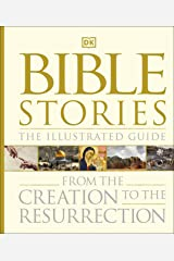 Bible Stories The Illustrated Guide: From the Creation to the Resurrection Kindle Edition