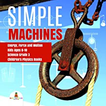 Simple Machines | Energy, Force and Motion | Kids Ages 8-10 | Science Grade 3 | Children's Physics Books (English Edition)