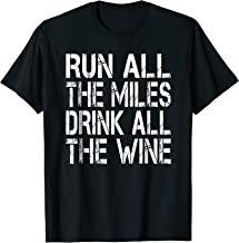 Run All The Miles Drink All The Wine T Shirt