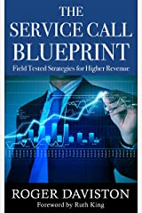 The Service Call Blueprint: Field Tested Results for Higher Revenue Kindle Edition