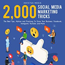 2,000 Social Media Marketing Tricks: The Best Tips, Advice and Practices to Grow Your Business: Facebook, Instagram, YouTube, and More