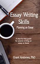Essay Writing Skills: Planning Your Essay (Essay and Thesis Writing Book 2)
