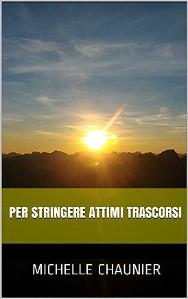 PER STRINGERE ATTIMI TRASCORSI (MOMENTI DI VITA Vol. 4)