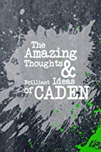 The Amazing Thoughts And Brilliant Ideas Of Caden: A Boys Journal For Young Writers