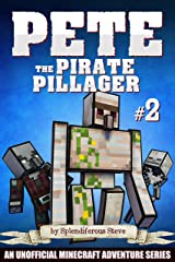Pete the Pirate Pillager 2: An Unofficial Minecraft Series Kindle Edition