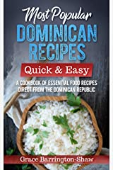 Most Popular Dominican Recipes – Quick & Easy: A Cookbook of Essential Food Recipes Direct from the Dominican Republic Kindle Edition