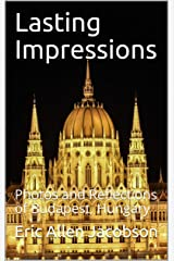 Lasting Impressions: Photos and Reflections of Budapest, Hungary Kindle Edition