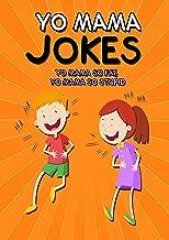 Yo Mama Jokes: Yo mama so fat, Yo mama so stupid, Yo mama so dumb.