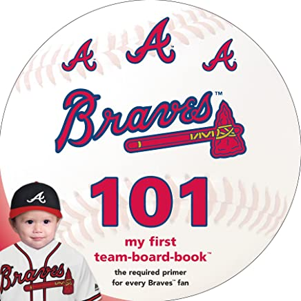 Atlanta Braves 101: My First Team-Board-Book