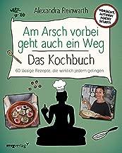 Am Arsch vorbei geht auch ein Weg – Das Kochbuch: 60 lässige Rezepte, die wirklich jedem gelingen (German Edition)