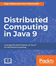 Distributed Computing in Java 9: Leverage the latest features of Java 9 for distributed computing (English Edition)