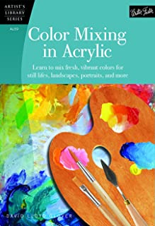 Color Mixing in Acrylic: Learn to mix fresh, vibrant colors for still lifes, landscapes, portraits, and more (Artist's Library)