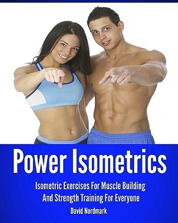 Power Isometrics: Isometric Exercises For Muscle Building