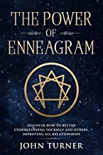 The Power of Enneagram: Discover How To Better Understanding Yourself And Others, Improving All Relationships