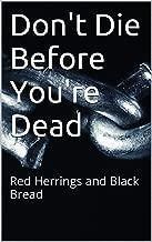 Don't Die Before You're Dead: Red Herrings and Black Bread
