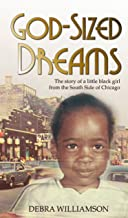 God-Sized Dreams:: The Story of A Little Black Girl From The South Side Of Chicago