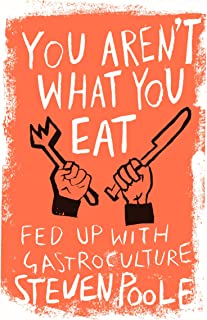You Aren't What You Eat: fed up with gastroculture