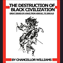 Destruction of Black Civilization: Great Issues of a Race from 4500 B.C. to 2000 A.D. PDF