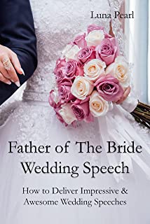 Father of The Bride Wedding Speech: How to Deliver Impressive & Awesome Wedding Speeches (English Edition)