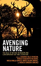 Avenging Nature: The Role of Nature in Modern and Contemporary Art and Literature (Ecocritical Theory and Practice)