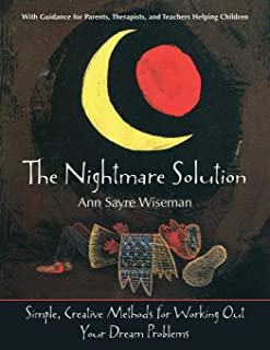 The Nightmare Solution: Simple, Creative Methods for Working Out Your Dream Problems (with Guidance for Parents, Therapists, and Teachers Help