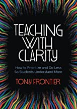 Teaching with Clarity: How to Prioritize and Do Less So Students Understand More
