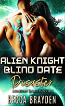 Alien Knight Blind Date Disaster: A Paranormal SciFi Romance (Lumerian Knights Book 3)