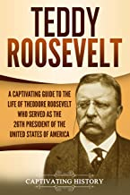 Teddy Roosevelt: A Captivating Guide to the Life of Theodore Roosevelt Who Served as the 26th President of the United States of America (English Edition)