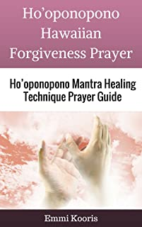 Ho'oponopono Hawaiian Forgiveness Prayer: Ho'oponopono Mantra Healing Technique Prayer Guide