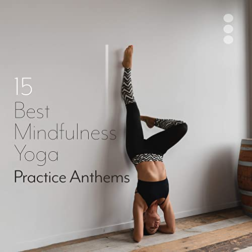 15 Best Mindfulness Yoga Practice Anthems: 2019 New Age ...