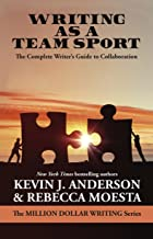 Writing As a Team Sport: The Complete Writer's Guide to Collaboration (Million Dollar Writing Series)
