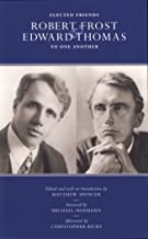 Elected Friends: Robert Frost and Edward Thomas: To One Another