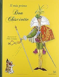 Il mio primo Don Chisciotte. Ediz. illustrata