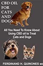 CBD OIL FOR CATS AND DOGS: All You Need To Know About CBD Oil For Curing And Preventing Different Ailments In Cats and Dogs (English Edition)