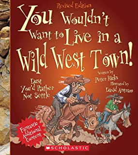 You Wouldn't Want to Live in a Wild West Town! (Revised Edition) (You Wouldn't Want to…: American History)