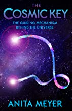 The Cosmic Key - The Guiding Mechanism Behind The Universe: Full Color Edition