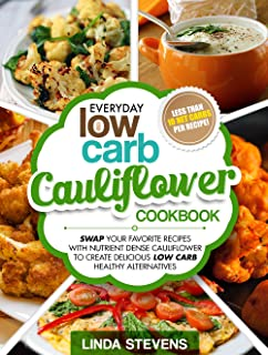 Cauliflower Cookbook: Swap Your Favorite Recipes With Nutrient Dense Cauliflower for Low Carb Healthy Alternatives