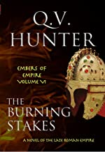 The Burning Stakes, A Novel of the Late Roman Empire (Embers of Empire Book 6)