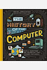The History of the Computer: People, Inventions, and Technology that Changed Our World Kindle Edition