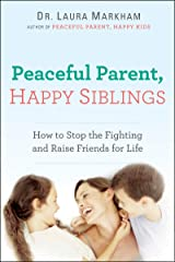 Peaceful Parent, Happy Siblings: How to Stop the Fighting and Raise Friends for Life (The Peaceful Parent Series) Kindle Edition