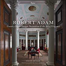 Robert Adam: Country House Design, Decoration & the Art of Elegance
