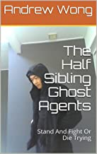 The Half Sibling Ghost Agents: Stand And Fight Or Die Trying